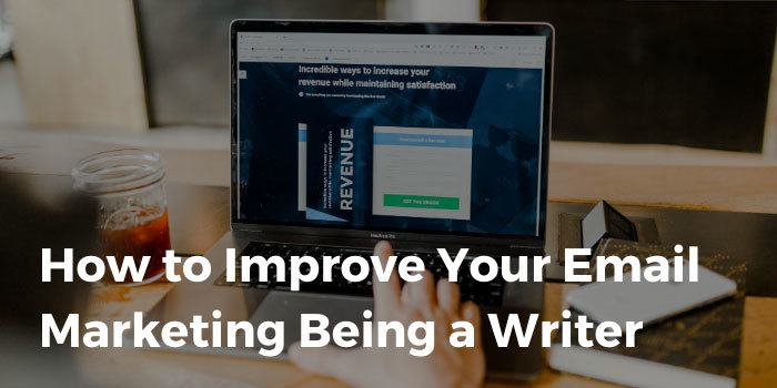 How to Improve Your Email Marketing Being a Writer