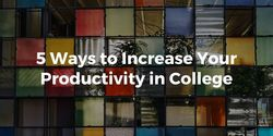 5 Ways to Increase Your Productivity in College