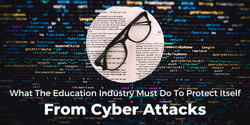 What The Education Industry Must Do To Protect Itself From Cyber Attacks