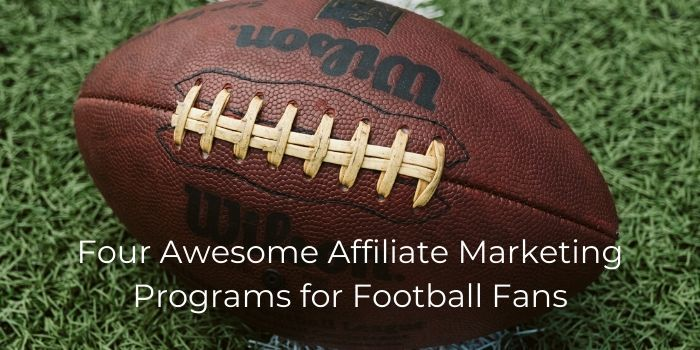 Awesome Affiliate Marketing Programs for Football Fans