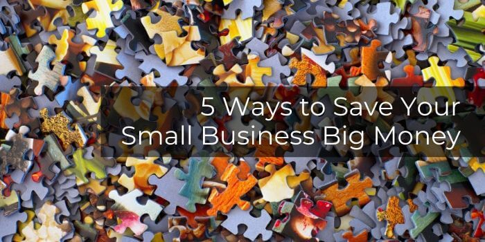 5 Ways to Save Your Small Business Big Money