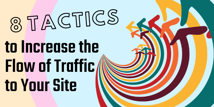 8 Tactics to Increase the Flow of Traffic to Your Site