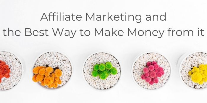 Affiliate Marketing and the Best Way to Make Money from it