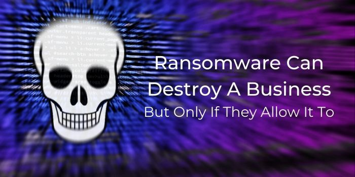 Ransomware Can Destroy A Business