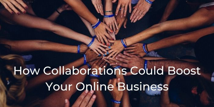 How Collaborations Could Boost Your Online Business