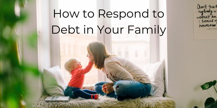 How to Respond to Debt in Your Family