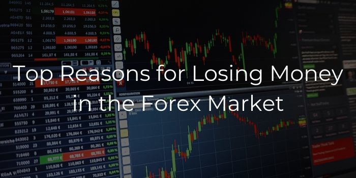 Top reasons for losing money in the Forex market