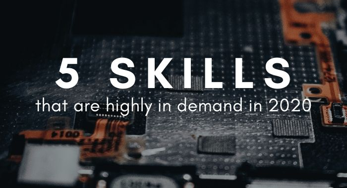 5 Skills That Are Highly in Demand in 2020