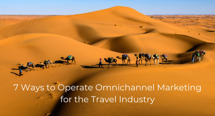 7 Ways to Operate Omnichannel Marketing for the Travel Industry