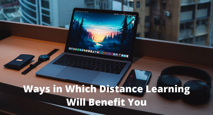 Ways in Which Distance Learning Will Benefit You