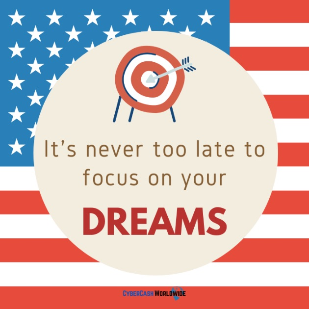 It's never too late to focus on your dreams.