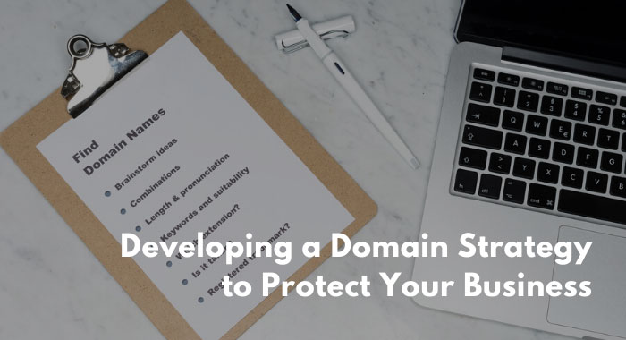 Developing a Domain Strategy to Protect Your Business