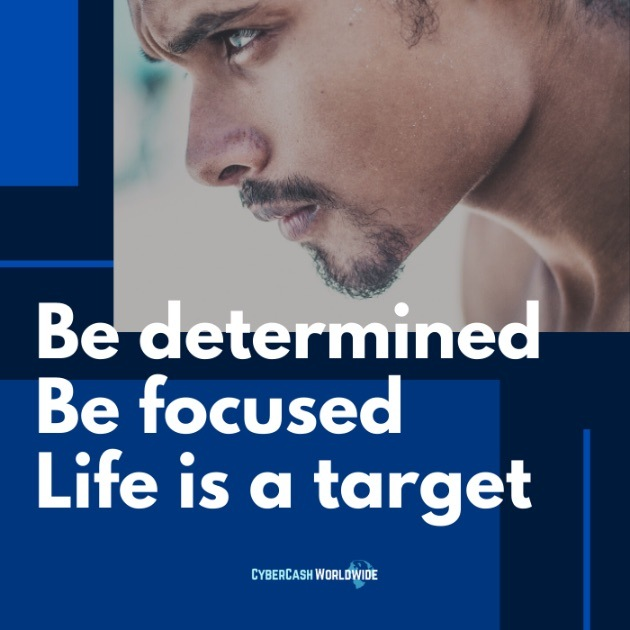 Be determined. Be focused. Life is a target.