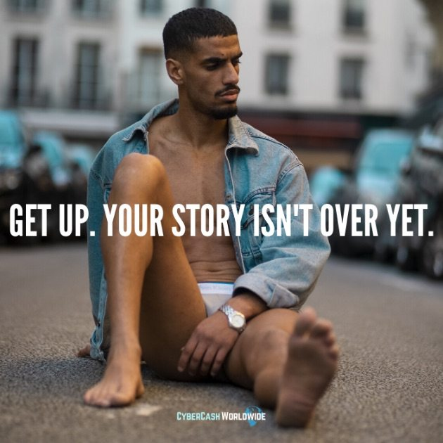 Get up. Your story isn't over yet.