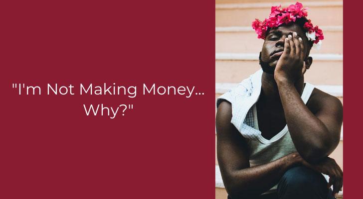 """I'm Not Making Money... Why?"""