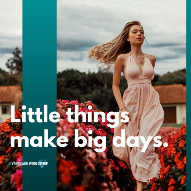 Little things make big days.