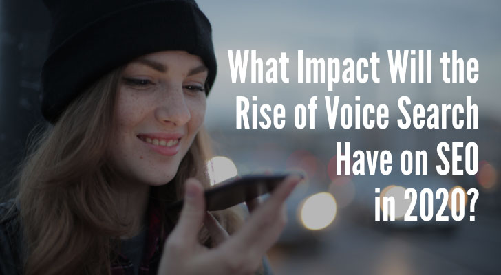 What Impact Will the Rise of Voice Search Have on SEO in 2020