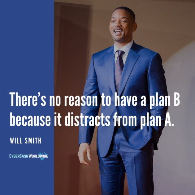 There's no reason to have a plan B because it distracts from plan A. [Will Smith]