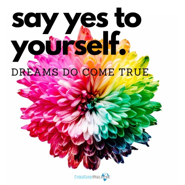 Say yes to yourself. Dreams do come true.