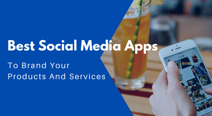 Best Social Media Apps To Brand Your Products And Services