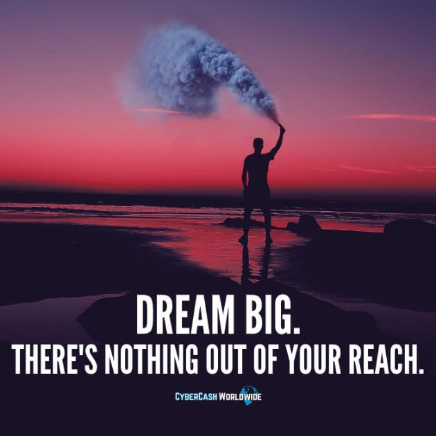 Dream Big. There's nothing out of your reach.