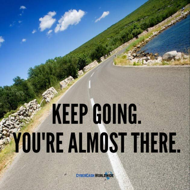Keep going. You're almost there.