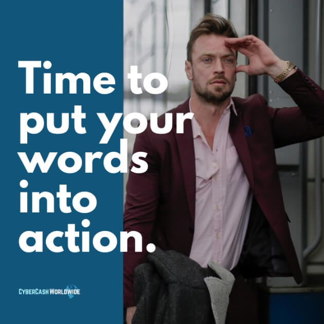 Time to put your words into action.