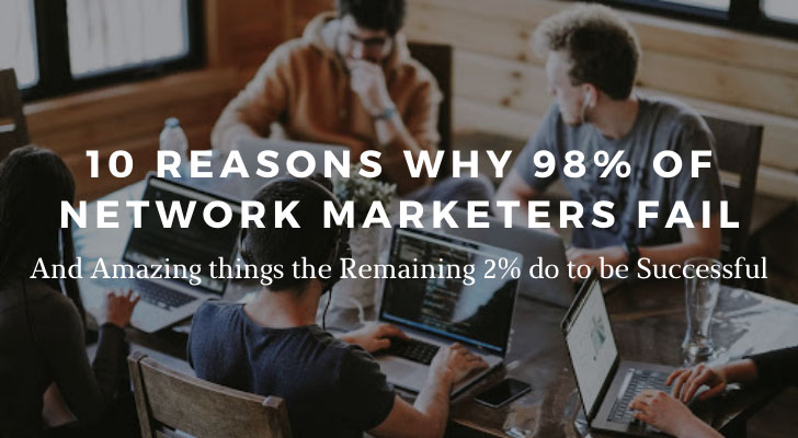 10 Reasons why 98% of Network Marketers fail