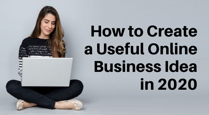How to Create a UsefulOnline Business Idea in 2020