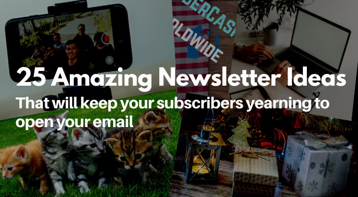 25 Amazing Newsletter Ideas That Will Keep Your Subscribers Yearning to Open Your Email