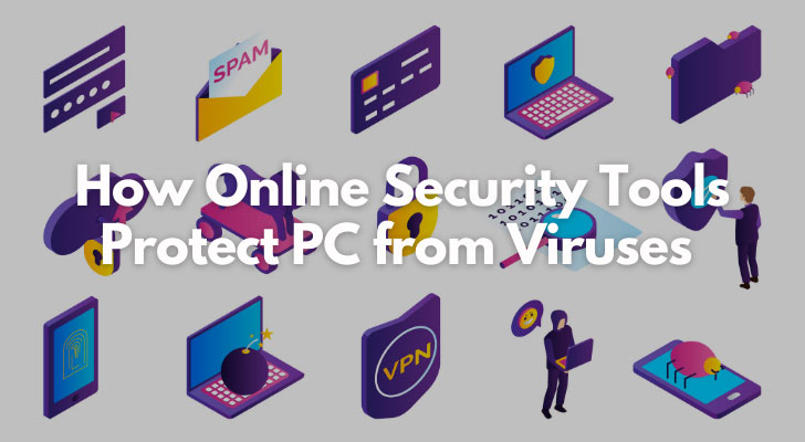 How Online Security Tools Protect PC from Viruses