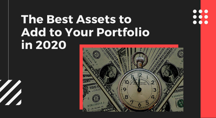 The Best Assets to Add to Your Portfolio in 2020