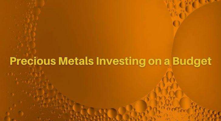 Precious Metals Investing on a Budget