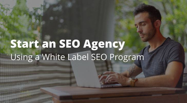 Start an SEO Agency Using a White Label SEO Program