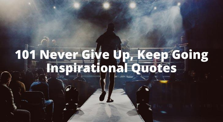 101 Never Give Up, Keep Going Inspirational Quotes