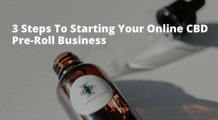 3 Steps To Starting Your Online CBD Pre-Roll Business