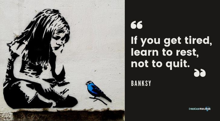 If you get tired, learn to rest, not to quit Banksy