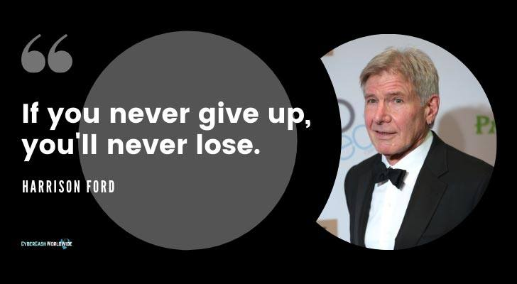 If you never give up you will never lose harrison ford