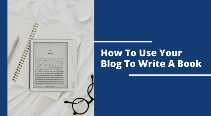 How To Use Your Blog To Write A Book
