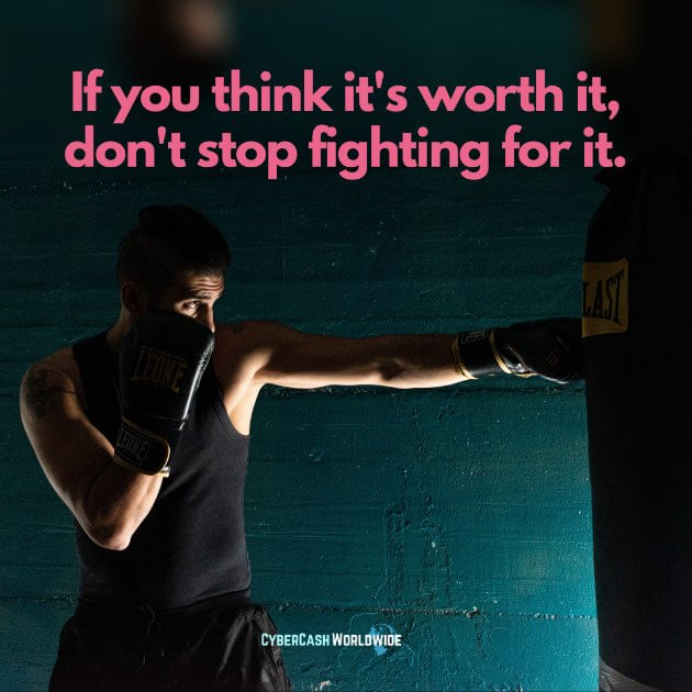If you think it's worth it, don't stop fighting for it.