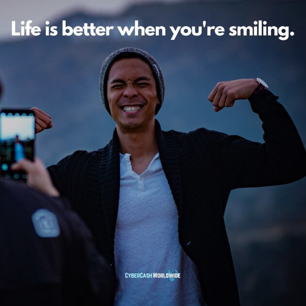 Life is better when you're smiling.