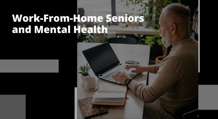 Work-From-Home Seniors and Mental Health
