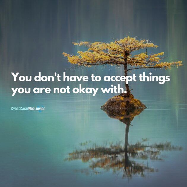 You don't have to accept things you are not okay with.