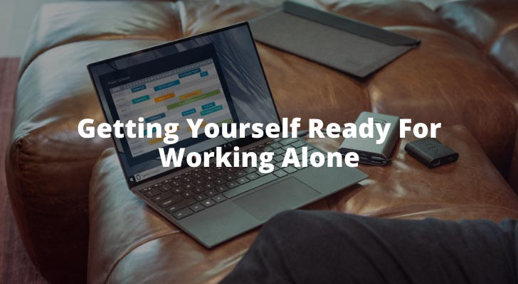 Getting Yourself Ready For Working Alone