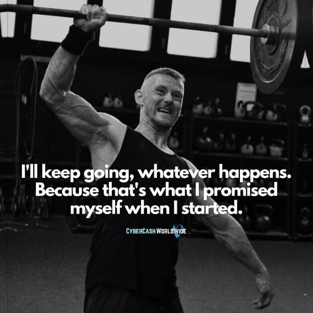 I'll keep going, whatever happens. Because that's what I promised myself when I started.