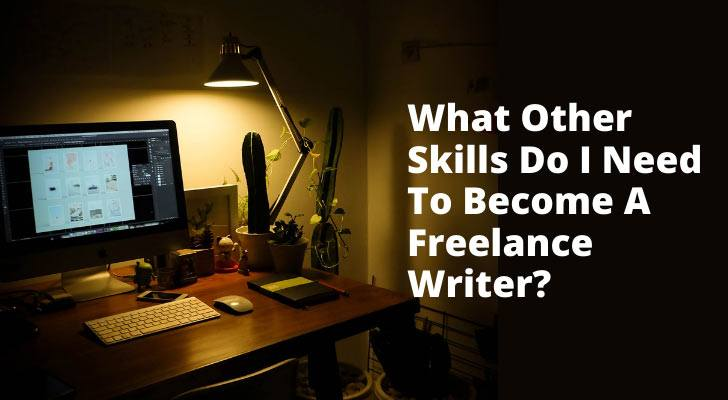 What Other Skills Do I Need To Become A Freelance Writer?