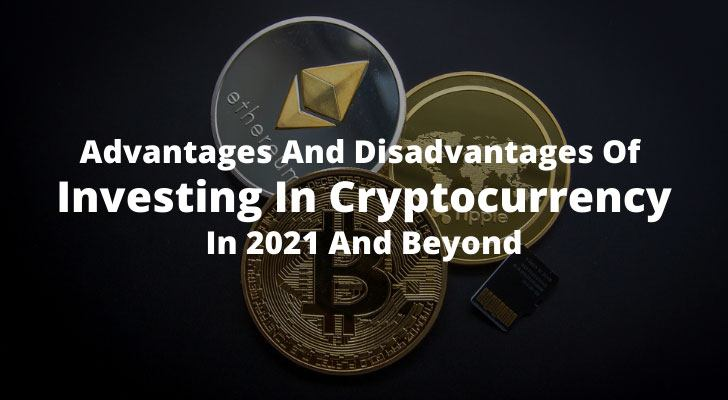 Advantages And Disadvantages Of Investing In Cryptocurrency In 2021 And Beyond