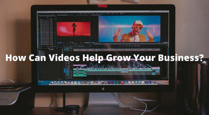How Can Videos Help Grow Your Business