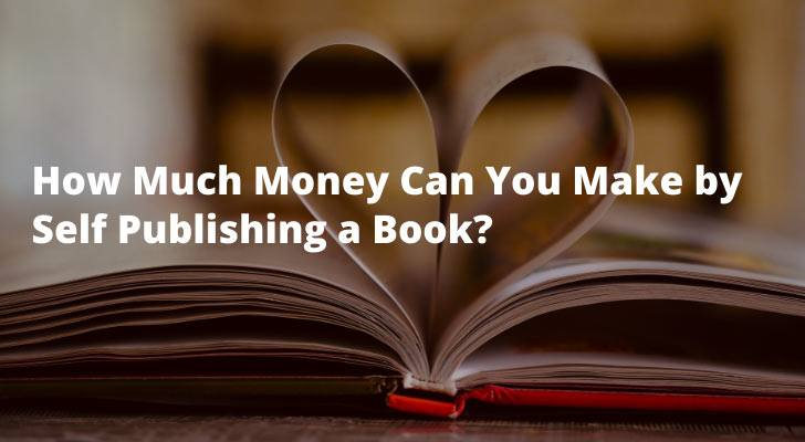 How Much Money Can You Make by Self Publishing a Book?